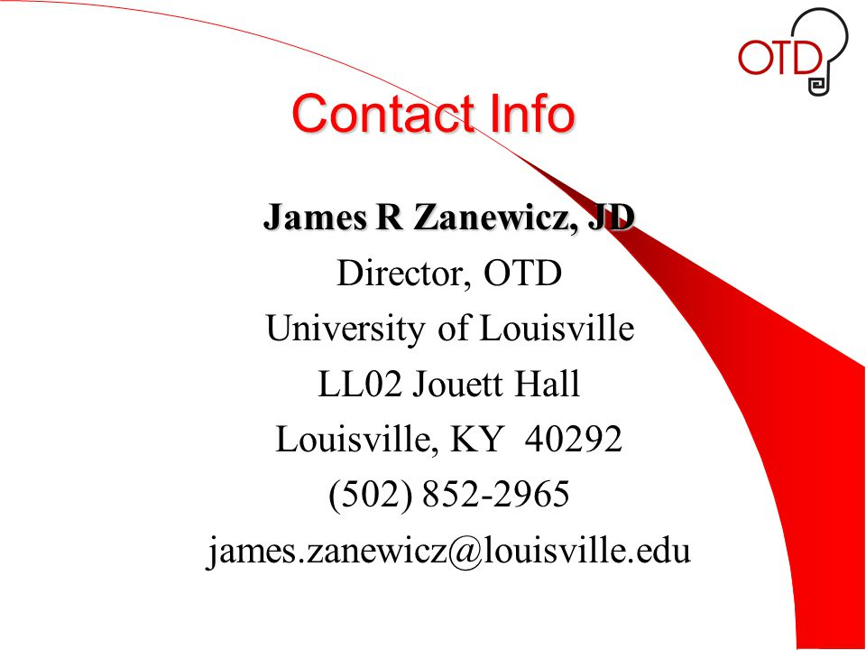 Contact Info James R Zanewicz, JD Director, OTD University of Louisville LL02 Jouett Hall Louisville, KY 40292 (502) 852-2965 james.zanewicz@louisville.edu