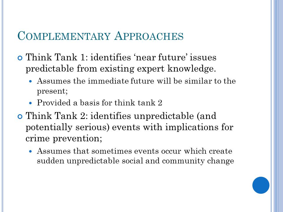 C OMPLEMENTARY A PPROACHES Think Tank 1: identifies 'near future' issues predictable from existing expert knowledge.