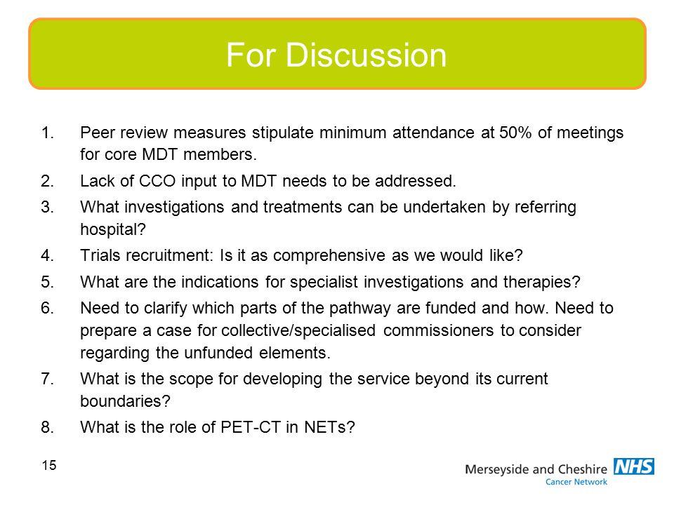 15 1.Peer review measures stipulate minimum attendance at 50% of meetings for core MDT members.