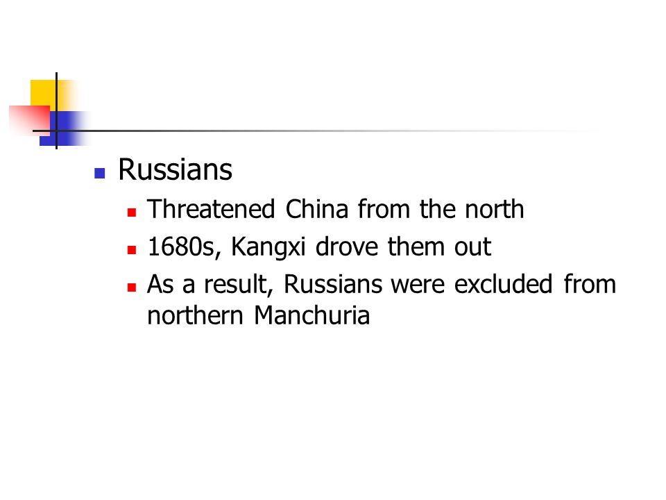 Russians Threatened China from the north 1680s, Kangxi drove them out As a result, Russians were excluded from northern Manchuria