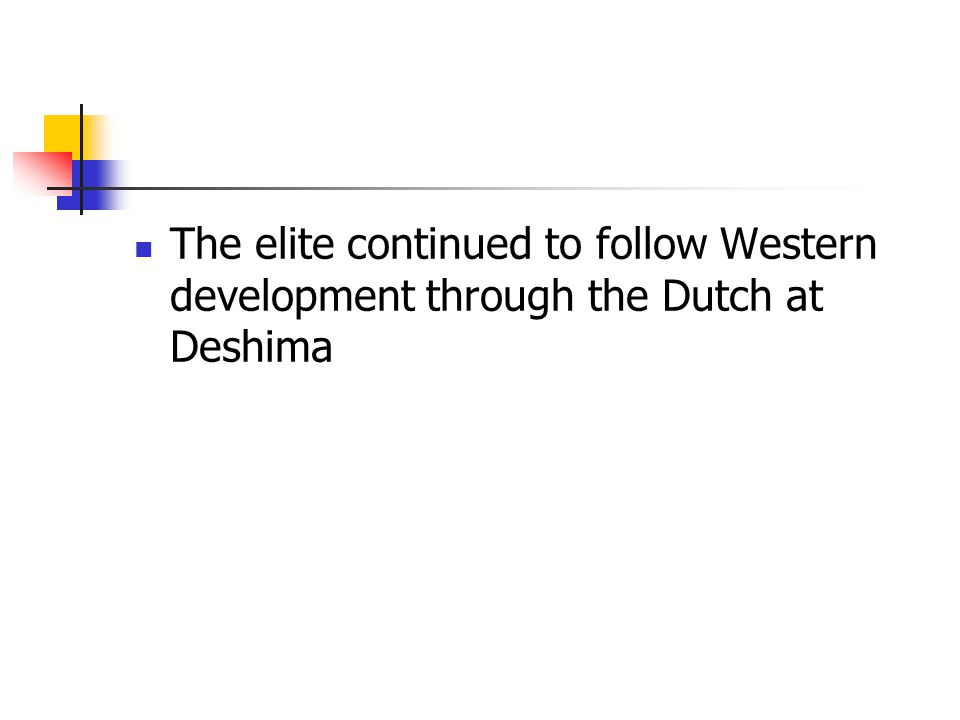 The elite continued to follow Western development through the Dutch at Deshima