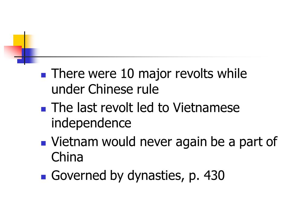 There were 10 major revolts while under Chinese rule The last revolt led to Vietnamese independence Vietnam would never again be a part of China Governed by dynasties, p.