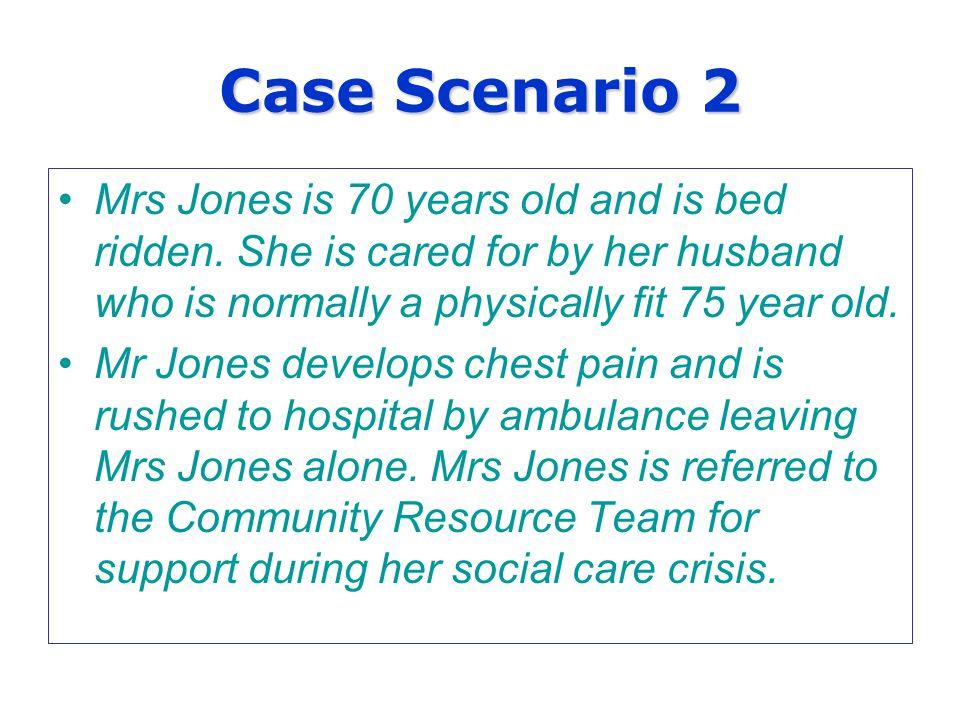 Case Scenario 2 Mrs Jones is 70 years old and is bed ridden.
