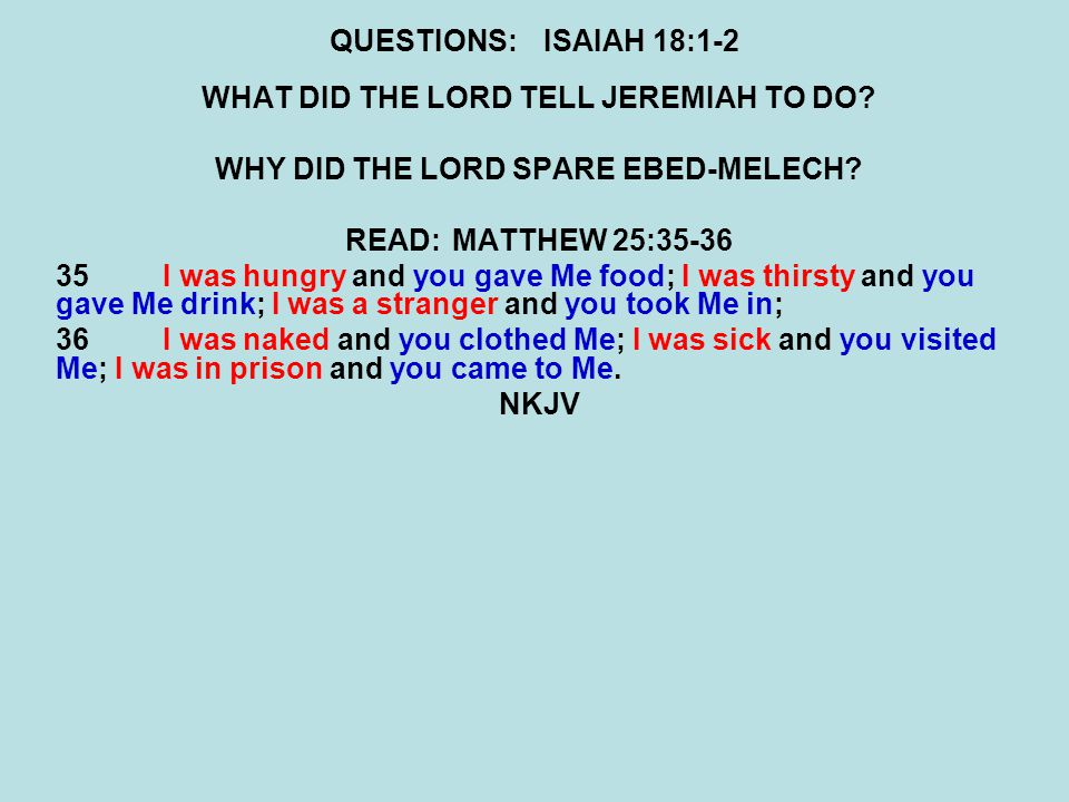QUESTIONS:ISAIAH 18:1-2 WHAT DID THE LORD TELL JEREMIAH TO DO.