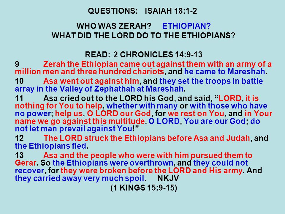 QUESTIONS:ISAIAH 18:1-2 WHO WAS ZERAH ETHIOPIAN. WHAT DID THE LORD DO TO THE ETHIOPIANS.