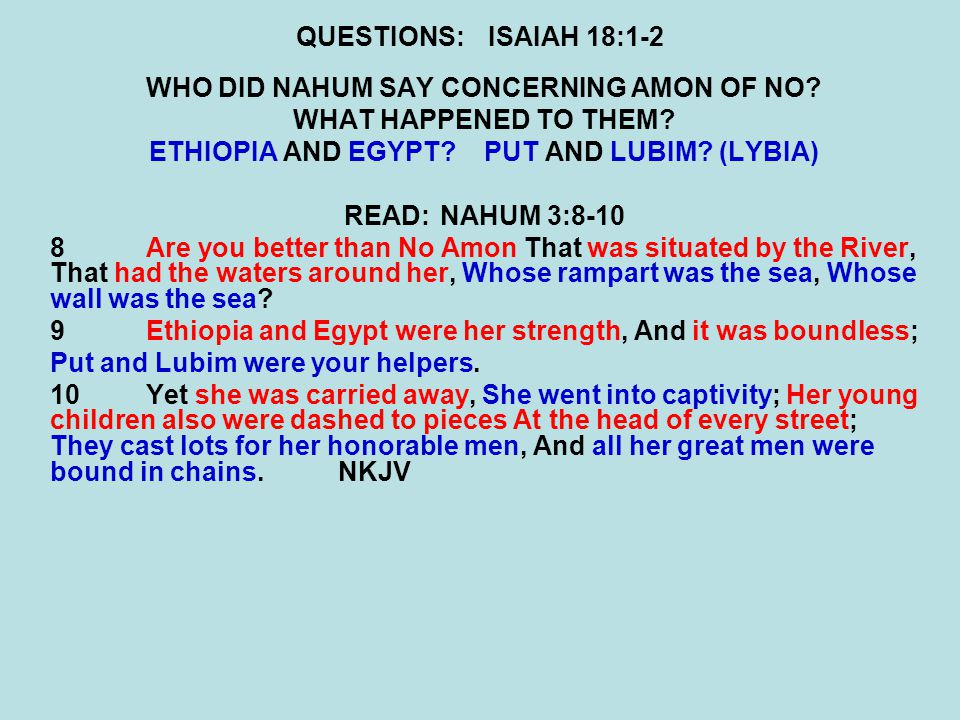 QUESTIONS:ISAIAH 18:1-2 WHO DID NAHUM SAY CONCERNING AMON OF NO.