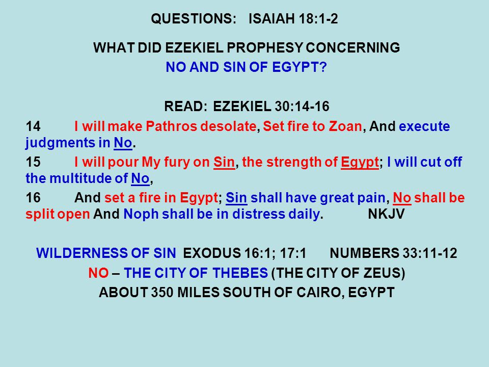 QUESTIONS:ISAIAH 18:1-2 WHAT DID EZEKIEL PROPHESY CONCERNING NO AND SIN OF EGYPT.
