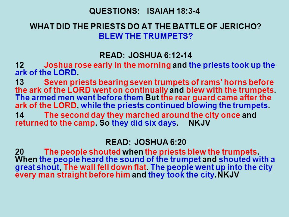 QUESTIONS:ISAIAH 18:3-4 WHAT DID THE PRIESTS DO AT THE BATTLE OF JERICHO.