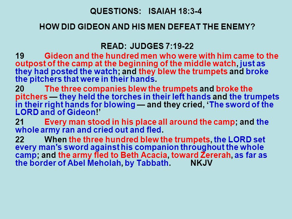 QUESTIONS:ISAIAH 18:3-4 HOW DID GIDEON AND HIS MEN DEFEAT THE ENEMY.
