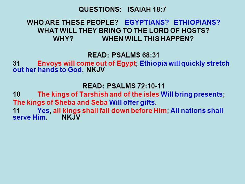 QUESTIONS:ISAIAH 18:7 WHO ARE THESE PEOPLE EGYPTIANS ETHIOPIANS.