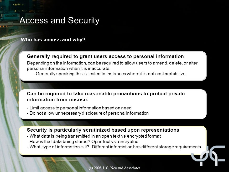 Access and Security Who has access and why? Generally required to grant users access to personal information Depending on the information, can be requ