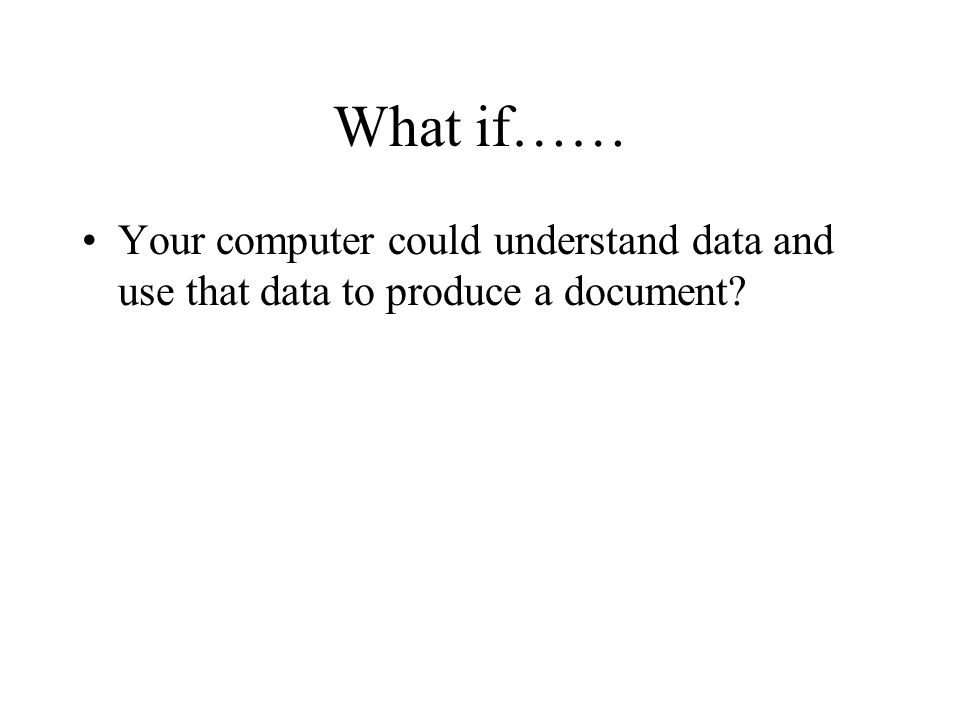 What if…… Your computer could understand data and use that data to produce a document