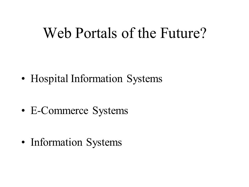 Web Portals of the Future Hospital Information Systems E-Commerce Systems Information Systems