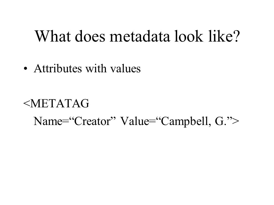 What does metadata look like Attributes with values <METATAG Name= Creator Value= Campbell, G. >