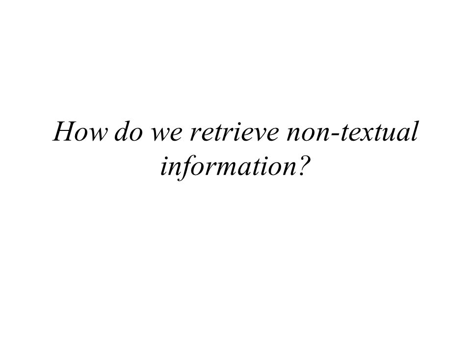 How do we retrieve non-textual information