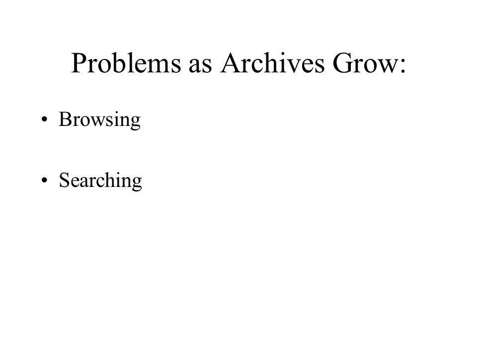 Problems as Archives Grow: Browsing Searching