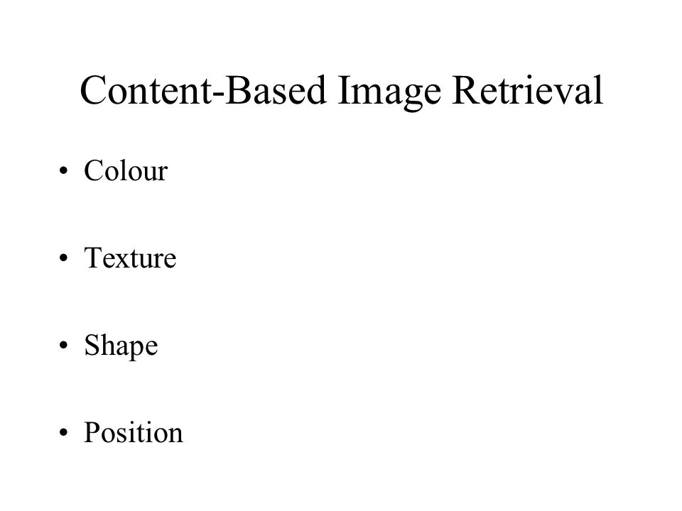Content-Based Image Retrieval Colour Texture Shape Position