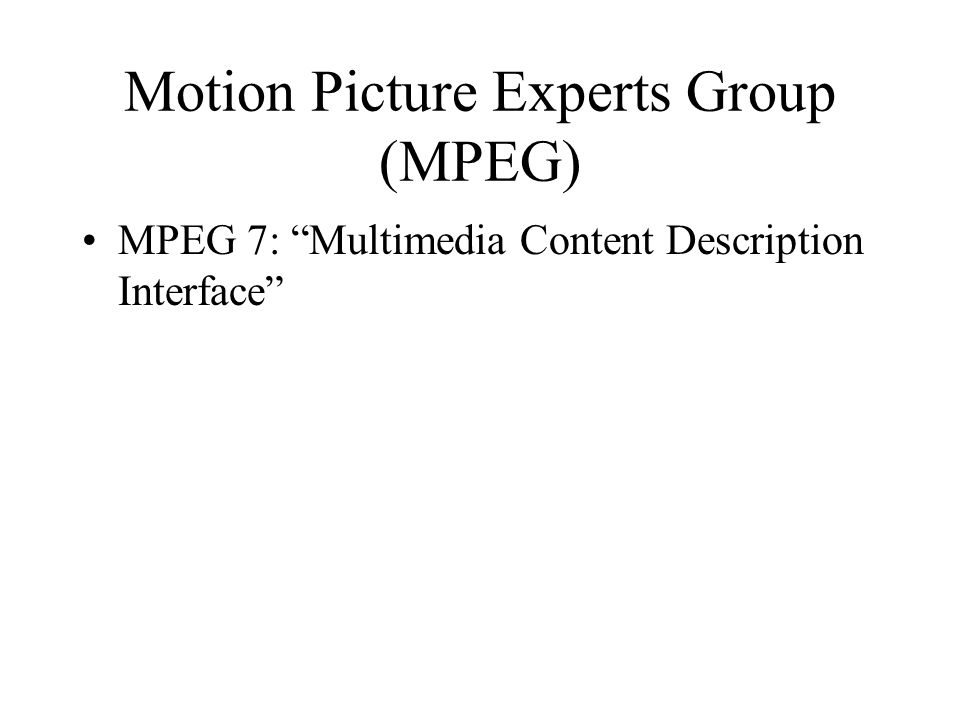 Motion Picture Experts Group (MPEG) MPEG 7: Multimedia Content Description Interface