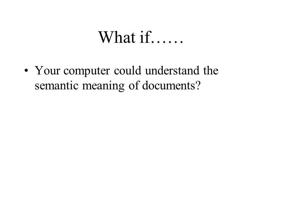 What if…… Your computer could understand the semantic meaning of documents