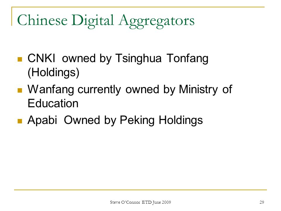 Chinese Digital Aggregators CNKI owned by Tsinghua Tonfang (Holdings) Wanfang currently owned by Ministry of Education Apabi Owned by Peking Holdings