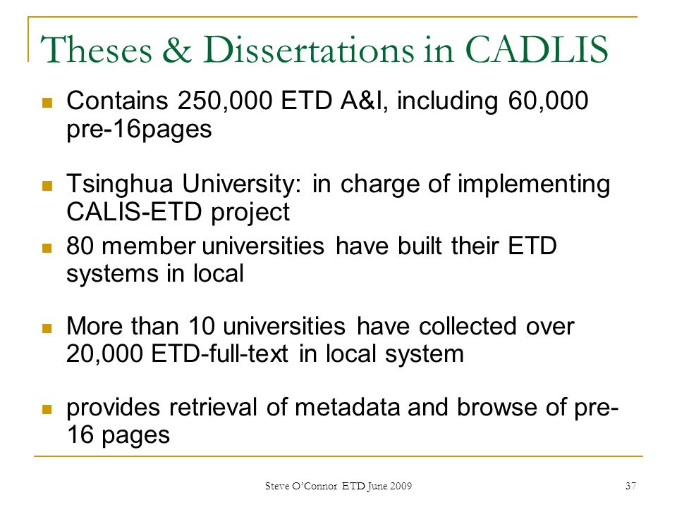 37 Theses & Dissertations in CADLIS Contains 250,000 ETD A&I, including 60,000 pre-16pages Tsinghua University: in charge of implementing CALIS-ETD pr