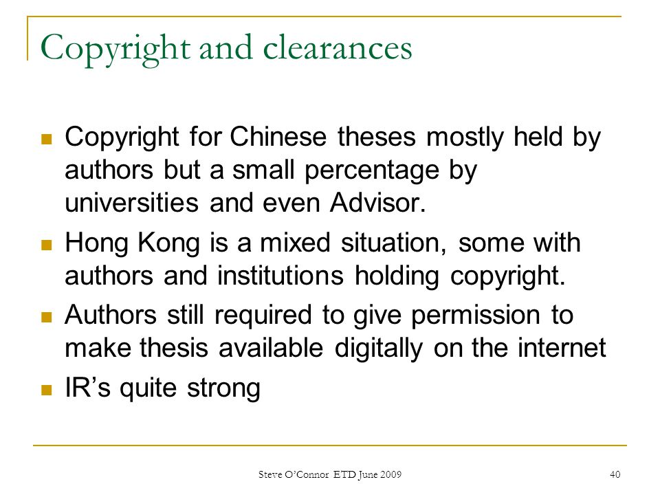 Copyright and clearances Copyright for Chinese theses mostly held by authors but a small percentage by universities and even Advisor. Hong Kong is a m