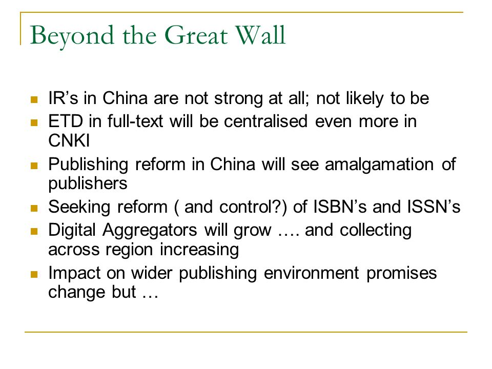 Beyond the Great Wall IR's in China are not strong at all; not likely to be ETD in full-text will be centralised even more in CNKI Publishing reform i