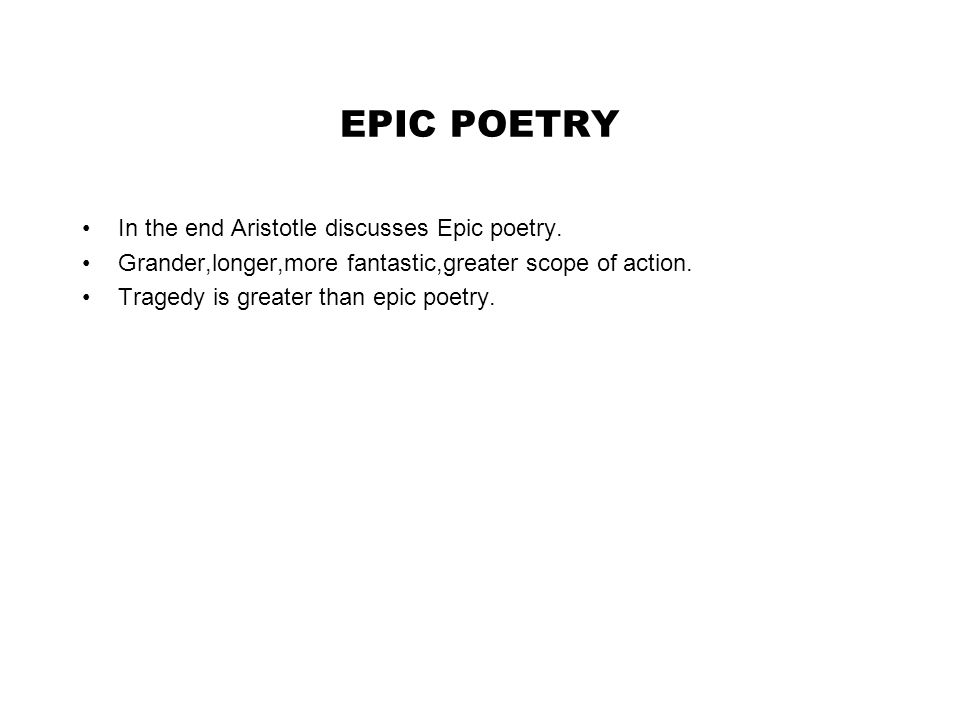 EPIC POETRY In the end Aristotle discusses Epic poetry.
