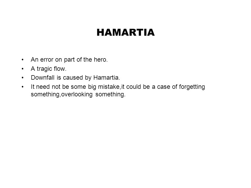 HAMARTIA An error on part of the hero. A tragic flow.