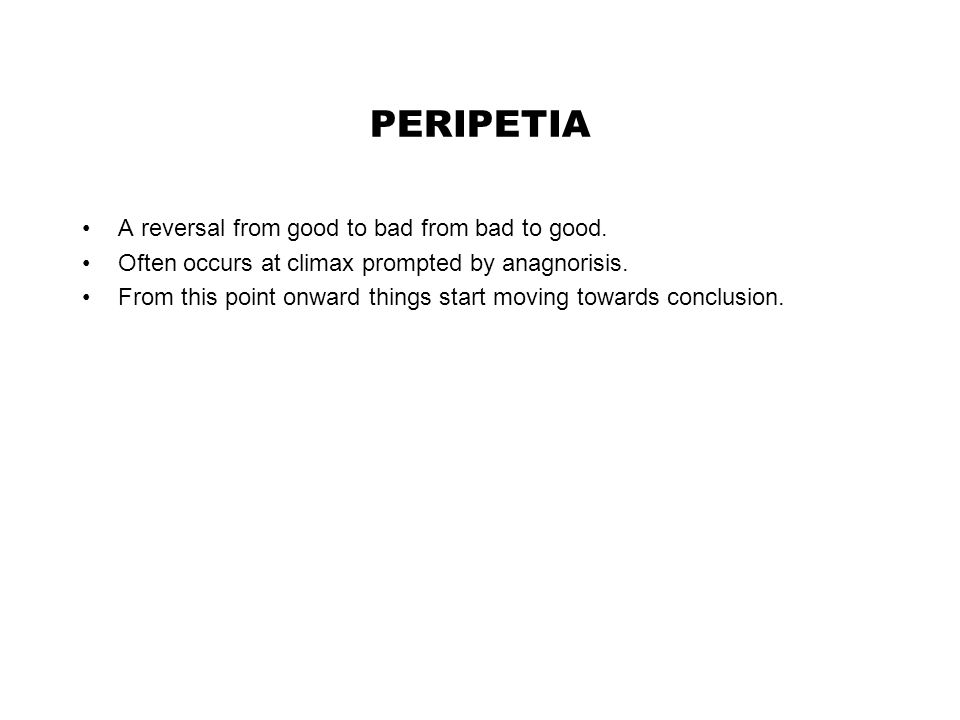 PERIPETIA A reversal from good to bad from bad to good.