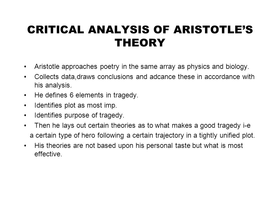 CRITICAL ANALYSIS OF ARISTOTLE'S THEORY Aristotle approaches poetry in the same array as physics and biology.