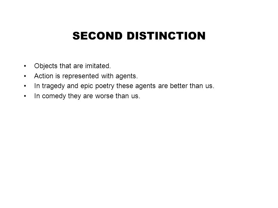 SECOND DISTINCTION Objects that are imitated. Action is represented with agents.