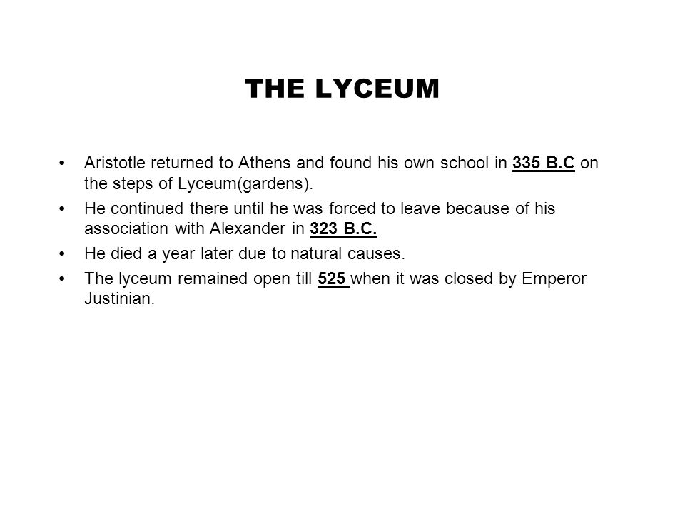THE LYCEUM Aristotle returned to Athens and found his own school in 335 B.C on the steps of Lyceum(gardens).