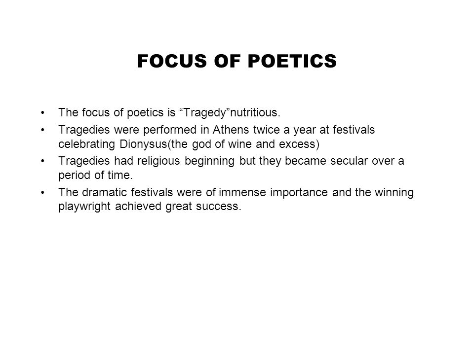 FOCUS OF POETICS The Poetics also discusses Epic poetry using the example of Homer almost exclusively.