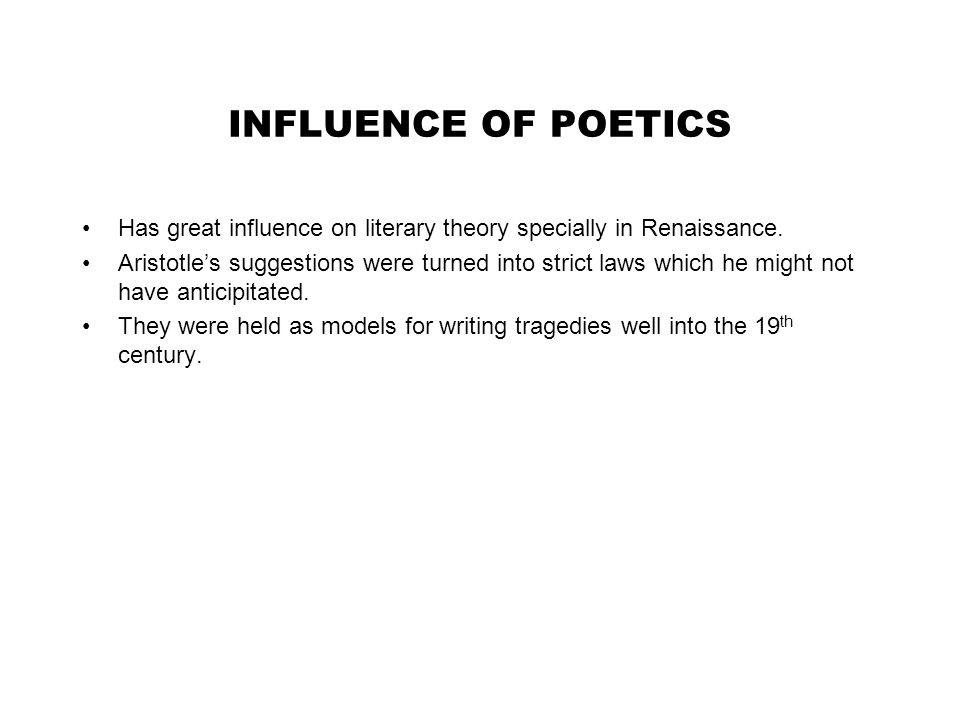 INFLUENCE OF POETICS Has great influence on literary theory specially in Renaissance.