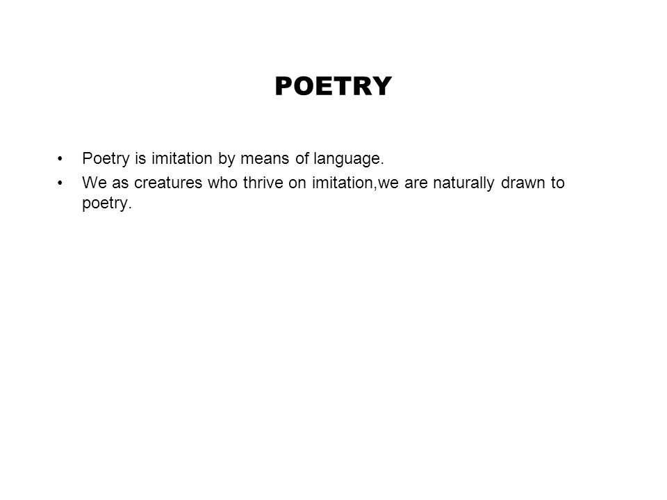 POETRY Poetry is imitation by means of language.