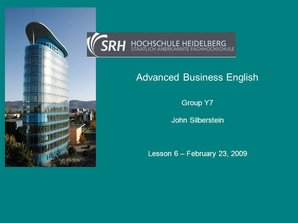 Advanced Business English John Silberstein Group Y7 Lesson 6 – February 23, 2009