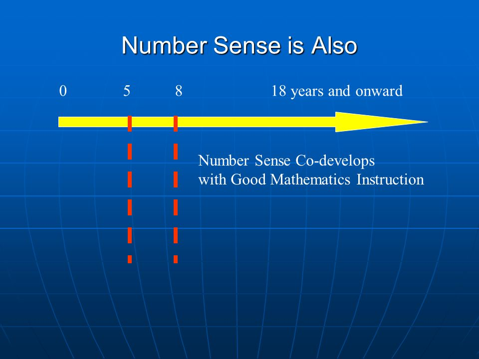 Number Sense is Also 0 5 8 18 years and onward Number Sense Co-develops with Good Mathematics Instruction