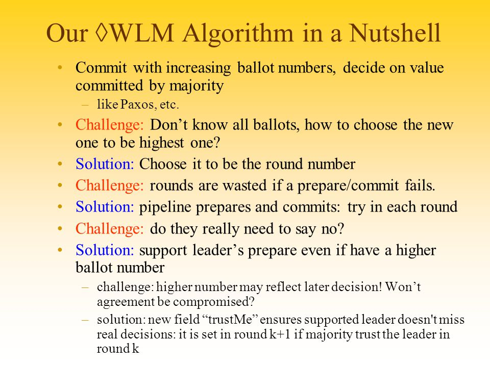 Our ◊WLM Algorithm in a Nutshell Commit with increasing ballot numbers, decide on value committed by majority –like Paxos, etc.
