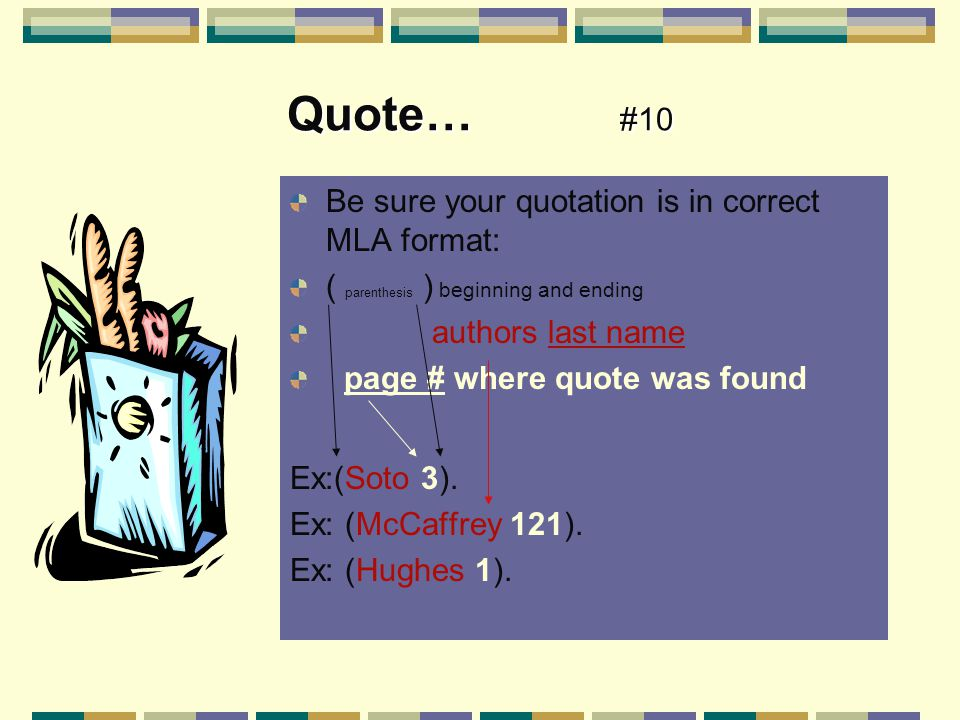 Quote… #10 Be sure your quotation is in correct MLA format: ( parenthesis ) beginning and ending authors last name page # where quote was found Ex:(Soto 3 ).