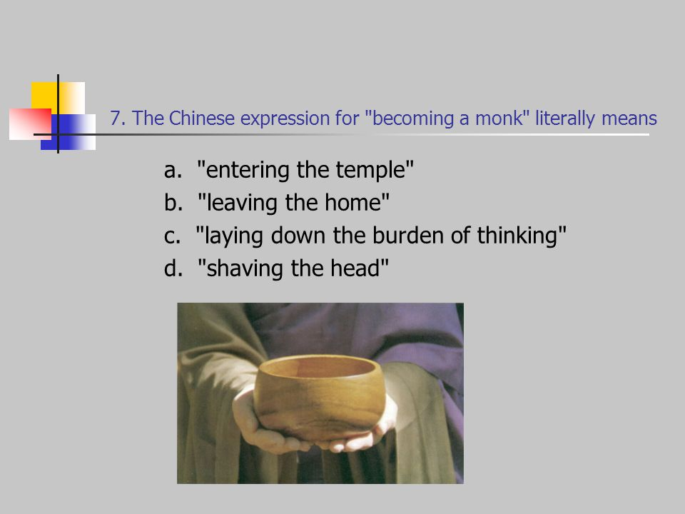 7. The Chinese expression for becoming a monk literally means a.