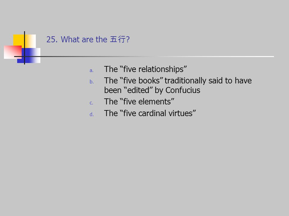 25.What are the 五行 . a. The five relationships b.