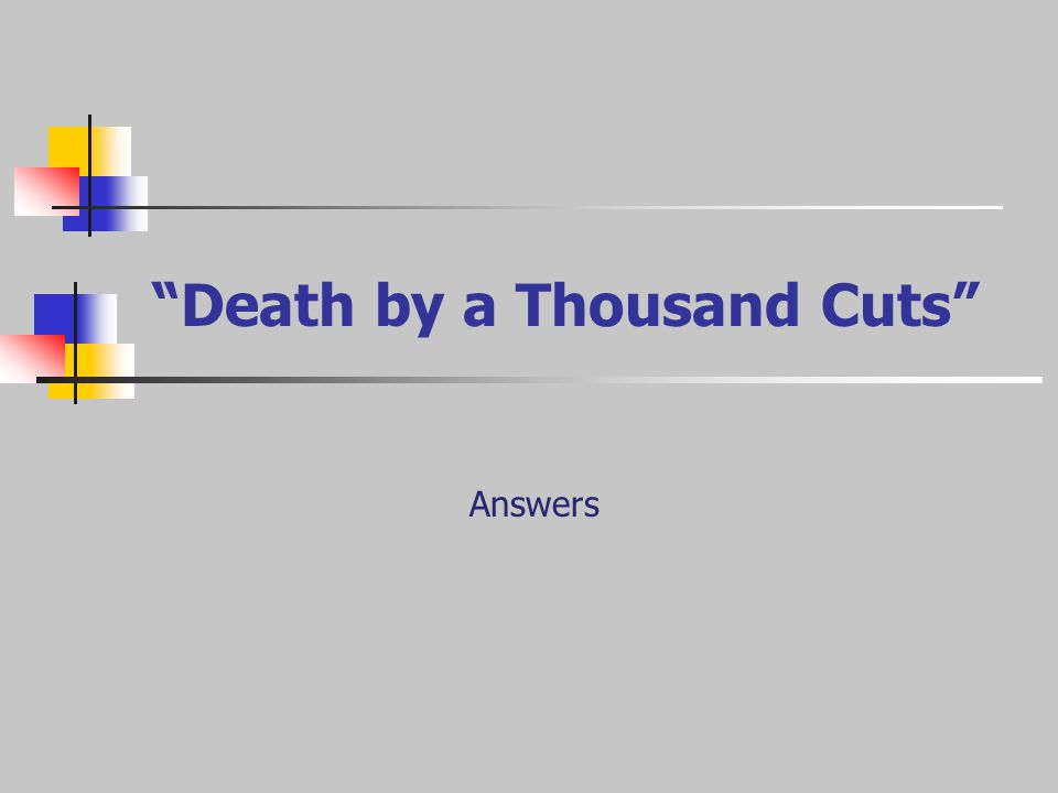 Death by a Thousand Cuts Answers