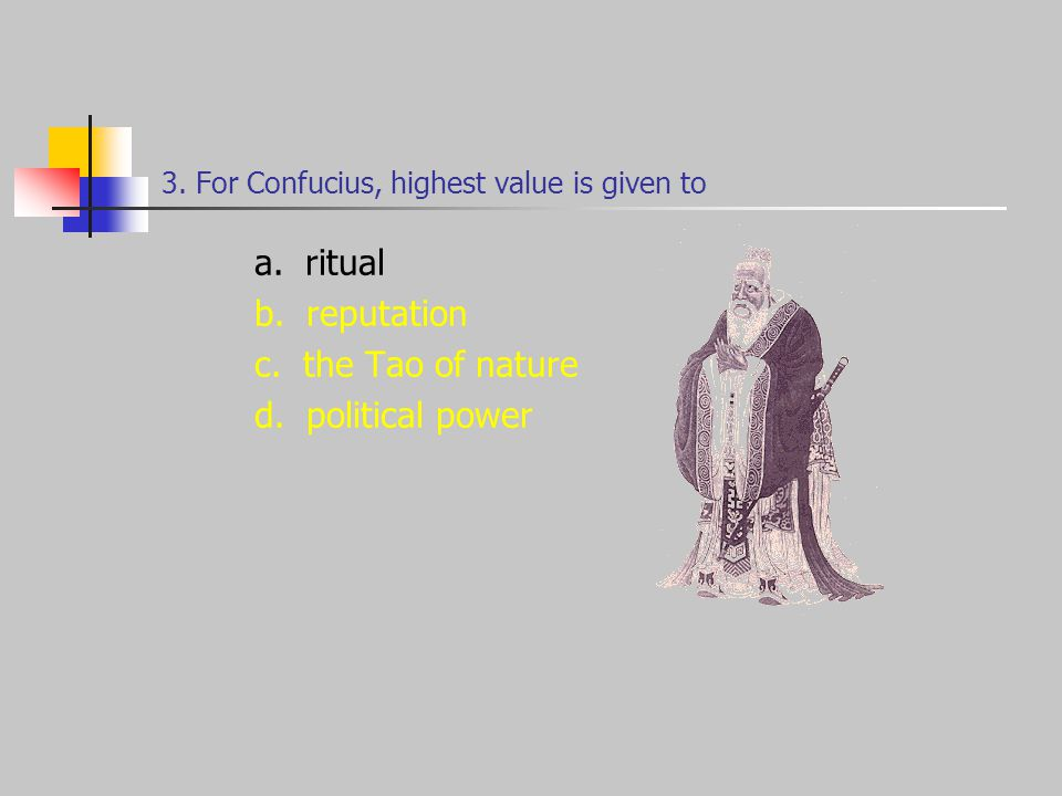 3. For Confucius, highest value is given to a. ritual b.