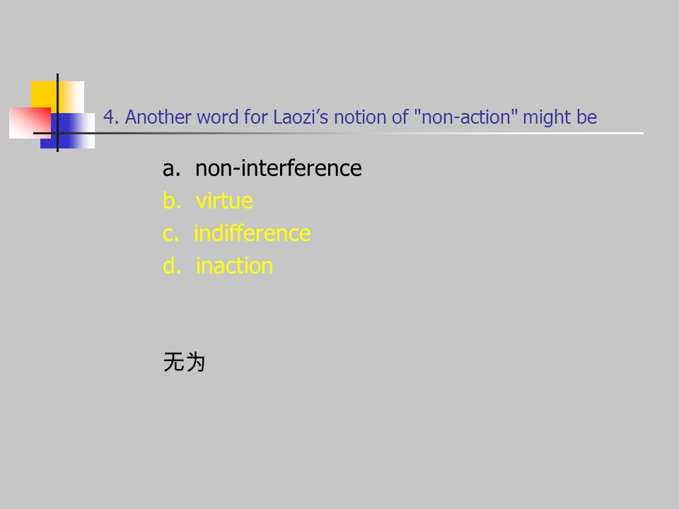 4. Another word for Laozi's notion of non-action might be a.