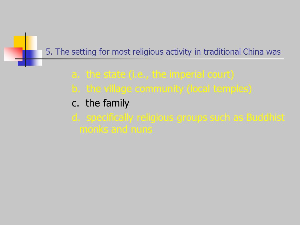 5. The setting for most religious activity in traditional China was a.