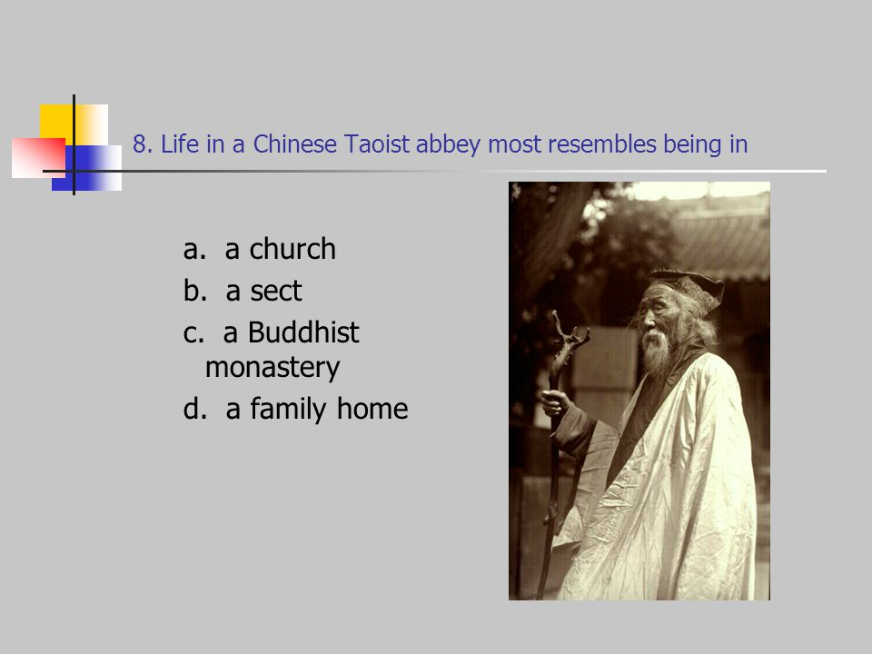 8. Life in a Chinese Taoist abbey most resembles being in a.