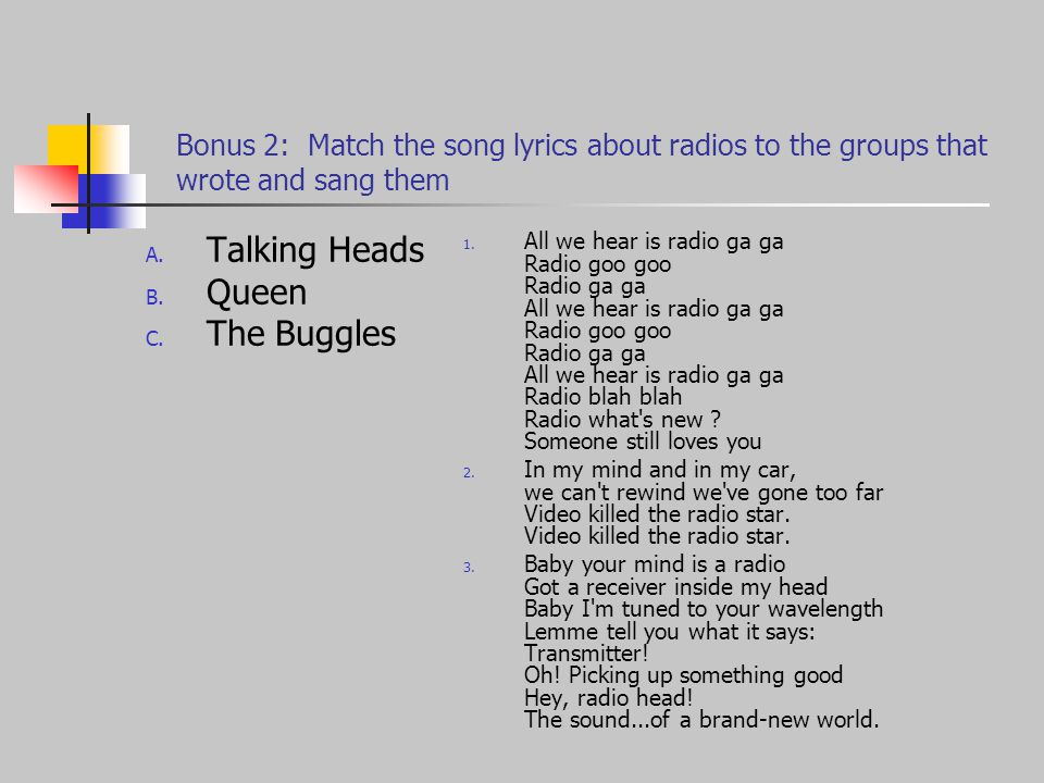 Bonus 2: Match the song lyrics about radios to the groups that wrote and sang them A.