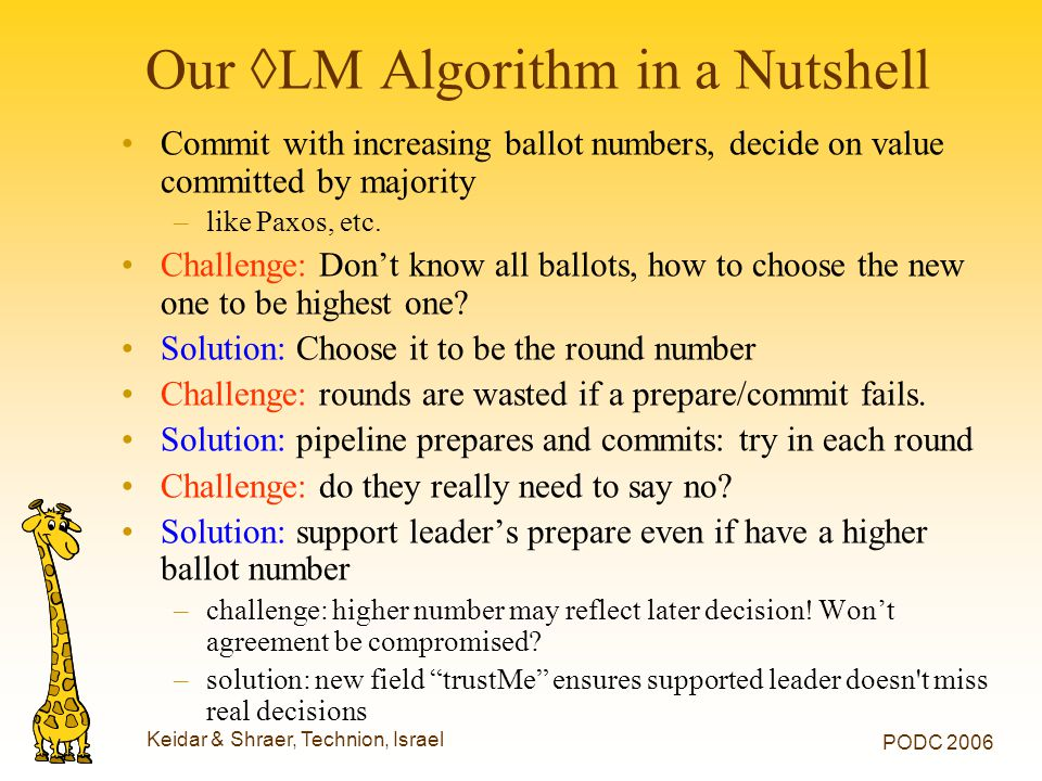 Keidar & Shraer, Technion, Israel PODC 2006 Our ◊LM Algorithm in a Nutshell Commit with increasing ballot numbers, decide on value committed by majori