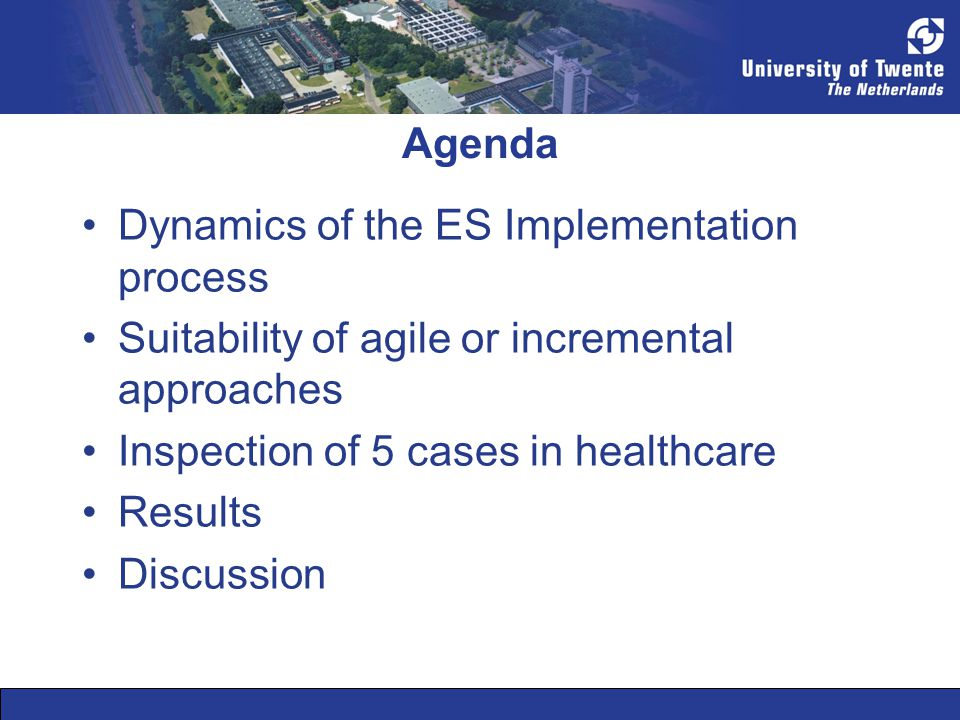 Agenda Dynamics of the ES Implementation process Suitability of agile or incremental approaches Inspection of 5 cases in healthcare Results Discussion